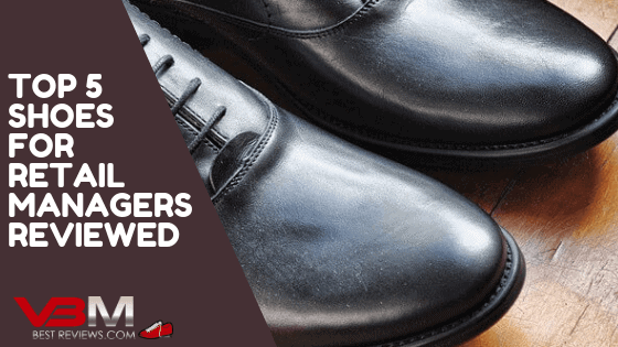 5 Best Shoes for Retail Managers
