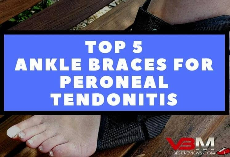 Best Ankle Braces for Peroneal Tendonitis