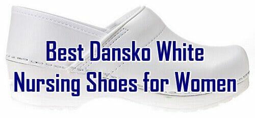 Best Dansko White Nursing Shoes for Women