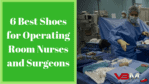 Best Shoes for Operating Room Nurses and Surgeons