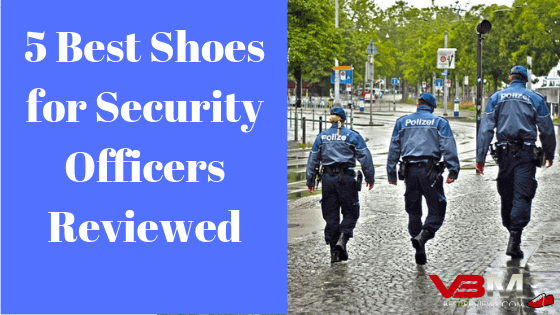 Best Shoes for Security Officers Reviewed