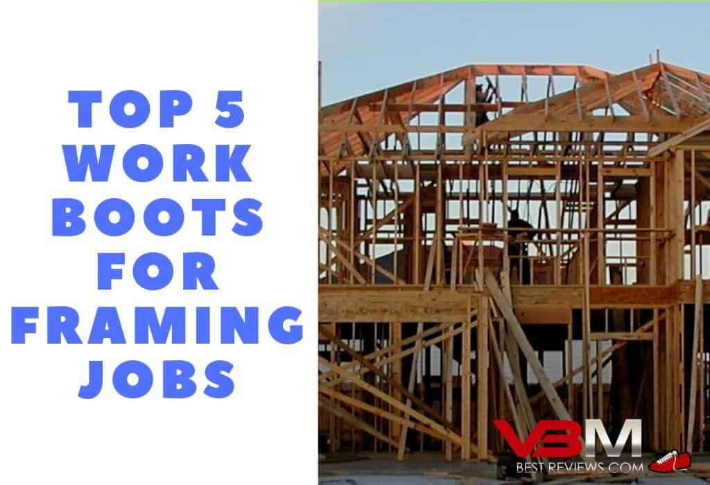 Best Work Boots for Framing Jobs