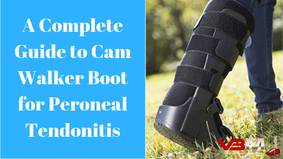 Cam Walker Boot for Peroneal Tendonitis