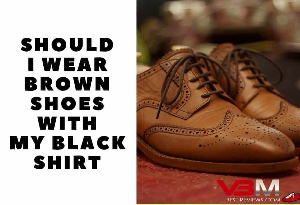 Can I Wear Black Shit with Brown Shoes Guide