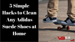 How to Clean Adidas Suede Shoes at Home