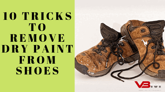 How to Remove Dry Paint from Shoes Guide
