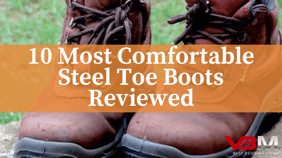 Most Comfortable Steel Toe Boots Reviewed