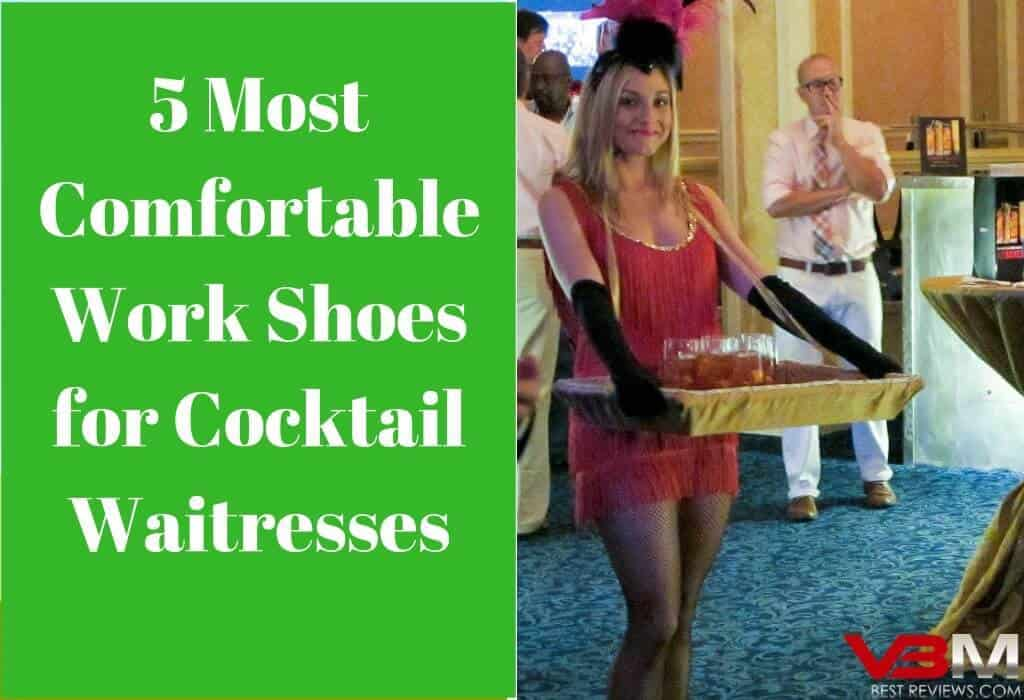 5 Most Comfortable Non Slip Shoes For Cocktail Waitresses Reviewed