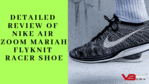 Nike Air Zoom Mariah Flyknit Racer Shoe Review Pros Cons