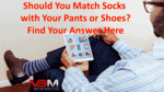 Should You Match Socks with Pants or Shoes