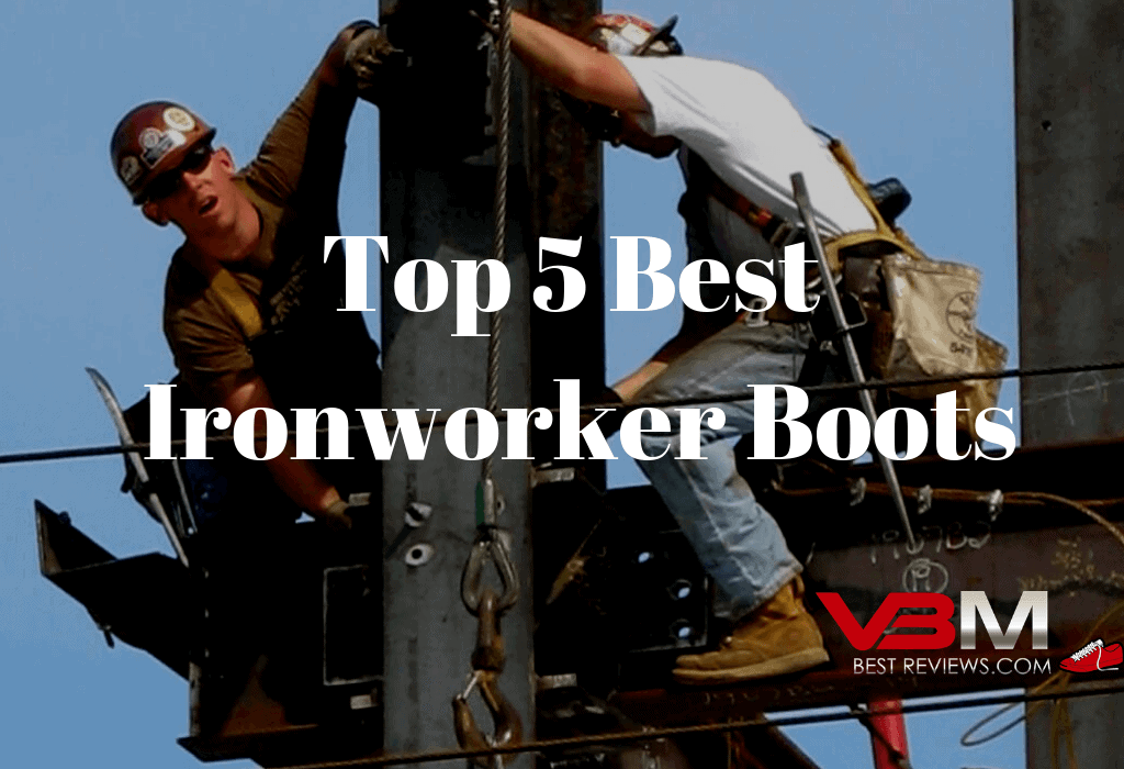 Top 5 Best Ironworker Boots Reviewed with Complete Buying