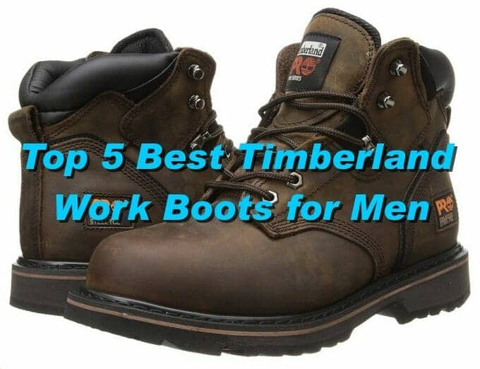 Top 5 Best Timberland Work Boots for Men 2017